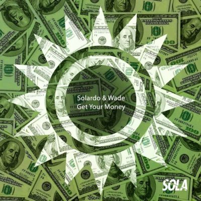 SOLARDO & WADE - GET YOUR MONEY